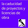 LA CADUCIDAD DE PROYECTOS Y LICENCIAS DE OBRA (podcast)