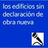 LOS EDIFICIOS SIN DECLARACIÓN DE OBRA NUEVA (podcast)
