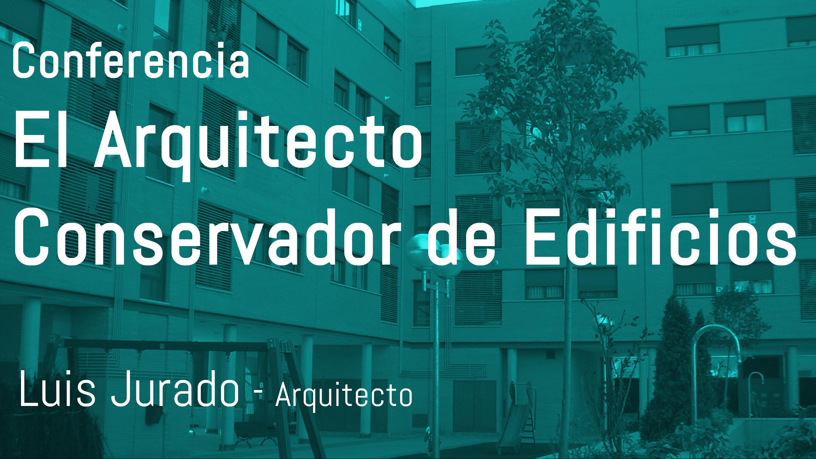 Conferencia: El Arquitecto Conservador de Edificios