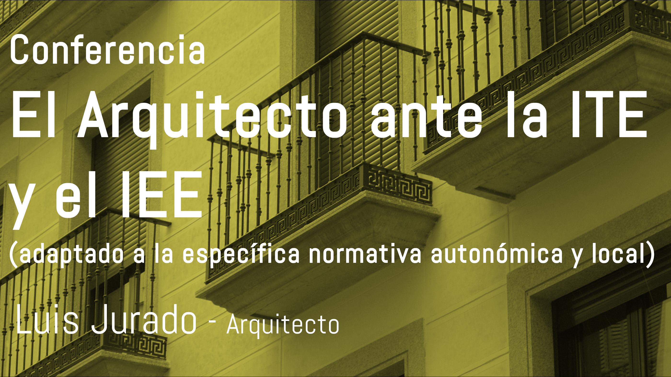 Conferencia: El Arquitecto ante la ITE y el IEE