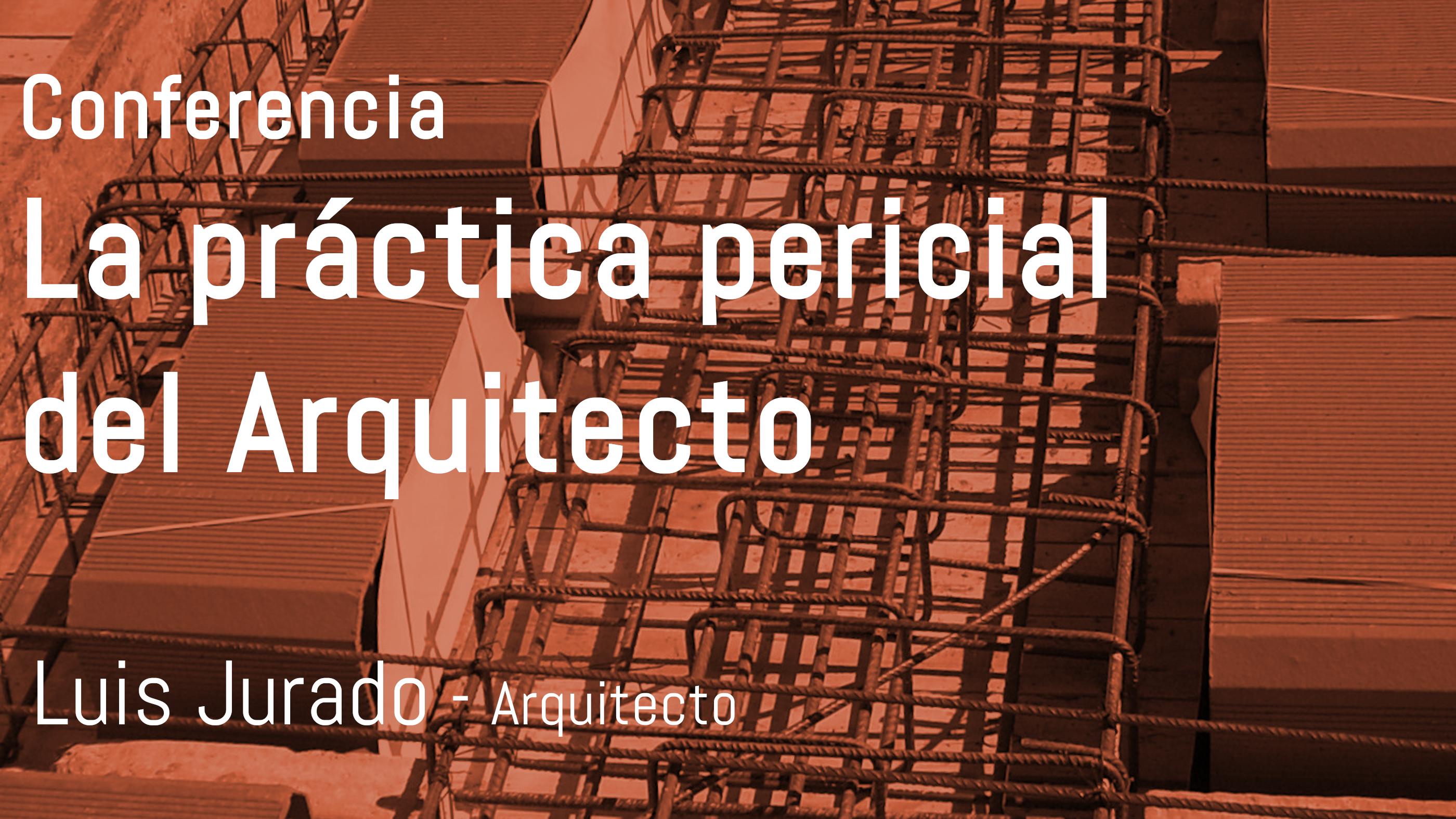 Conferencia: La práctica pericial del Arquitecto